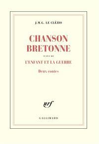 Chanson bretonne; Suivi de L'enfant et la guerre : deux contes