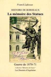 Histoire de Bordeaux : la mémoire des statues : guerre de 1870-71