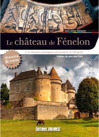Le château de Fénelon : l'un des plus prestigieux monuments du Périgord : histoire & visite