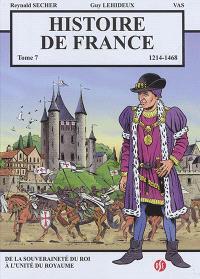 Histoire de France. Volume 7, 1214-1468 : de la souveraineté du roi à l'unité du royaume