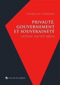Privauté, gouvernement et souveraineté : Castille, XIIIe-XIVe siècle