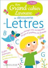 Mon grand cahier Larousse de découverte des lettres : dès 4 ans