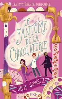 Les mystères de Dundoodle. Volume 1, Le fantôme de la chocolaterie