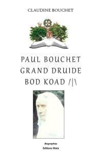 Notre bien-aimé Paul Bouchet, grand druide bod koad, lauréat de l'Académie française en 1958 : 1897-1979