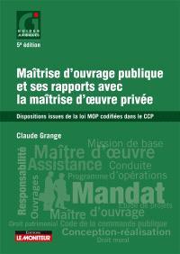 Maîtrise d'ouvrage publique et ses rapports avec la maîtrise d'oeuvre privée : dispositions issues de la loi MOP codifiées dans le CCP