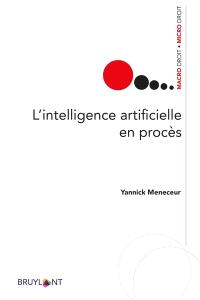 L'intelligence artificielle en procès : plaidoyer pour une réglementation internationale et européenne