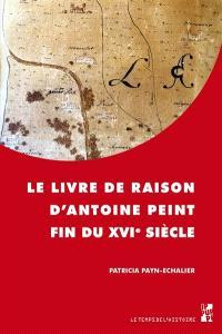 Le livre de raison d'Antoine Peint, fin du XVIe siècle
