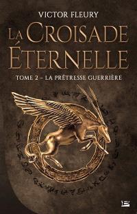La croisade éternelle. Volume 2, La prêtresse guerrière