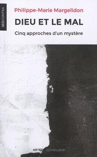 Dieu et le mal : cinq approches d'un mystère