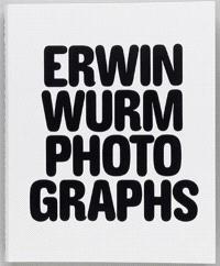 Erwin Wurm : photographs : 1986-2018