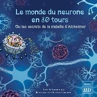 Les aventures fantastico-scientifiques de Raphaël. Volume 6, Le monde du neurone en 80 tours ou Les secrets de la maladie d'Alzheimer
