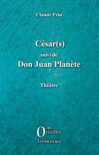 Théâtre. Volume 4, César(s); Suivi de Don Juan Planète