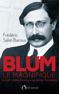 Blum le magnifique : du Juif Belle Epoque au leader socialiste
