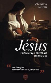 Jésus : l'homme qui préférait les femmes