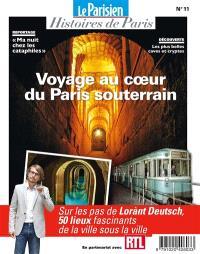 Parisien (Le), hors série : histoires de Paris. n° 11, Voyage au coeur du Paris souterrain : sur les pas de Lorànt Deutsch, 50 lieux fascinants de la ville sous la ville
