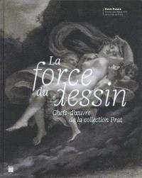 La force du dessin : chefs-d'oeuvre de la collection Prat : exposition, Paris, Petit Palais, du 16 juin au 4 octobre 2020