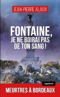 Fontaine, je ne boirai pas de ton sang ! : meurtres à Bordeaux
