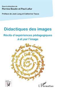 Didactiques des images : récits d'expériences pédagogiques à et par l'image