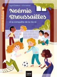 Noémie Broussailles. Volume 4, A la conquête de la récré