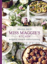 Miss Maggie's kitchen : relaxed french entertaining