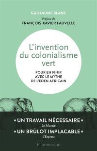 L'invention du colonialisme vert : pour en finir avec le mythe de l'éden africain