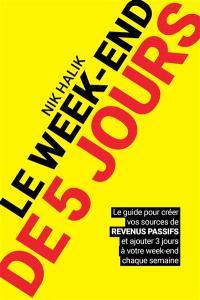 Le week-end de 5 jours : le guide pour créer vos sources de revenus passifs et ajouter 3 jours à votre week-end chaque semaine