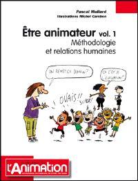 Etre animateur. Méthodologie et relations humaines - Pascal Mullard