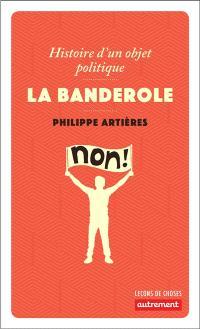 La banderole : histoire d'un objet politique