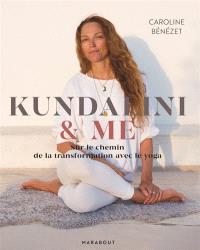 Kundalini & me : sur le chemin de la transformation avec le yoga