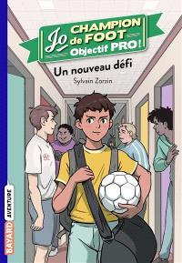 Jo, champion de foot : objectif pro !. Volume 1, Un nouveau défi