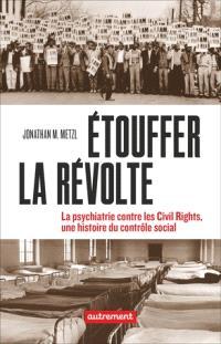 Etouffer la révolte : la psychiatrie contre les civil rights, une histoire du contrôle social