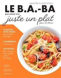 Le b.a.-ba pour cuisiner avec juste un plat : apprendre à cuisiner maison
