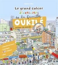 Le grand cahier d'activités de la famille Oukilé : autour du monde