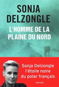 Sonja Delzongle - L'homme de la plaine du nord