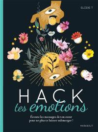 Hack tes émotions : écoute les messages de ton coeur pour ne plus te laisser submerger !
