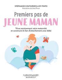 Premiers pas de jeune maman : vivre sereinement votre maternité et construire le lien d'attachement avec bébé