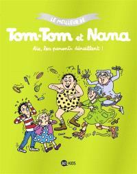 Le meilleur de Tom-Tom et Nana. Volume 3, Aïe, les parents déraillent !