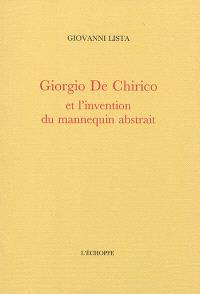 Giorgio de Chirico : et l'invention du mannequin abstrait