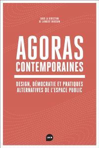 Agoras contemporaines : design, démocratie et pratiques alternatives de l'espace public