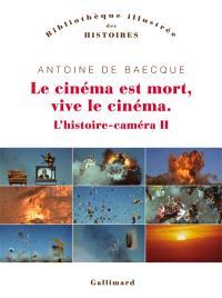 L'histoire-caméra. Volume 2, Le cinéma est mort, vive le cinéma