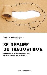 Se défaire du traumatisme : symptômes post-traumatiques et transmissions familiales