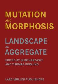 Mutation and Morphosis; Landscape as Aggregate