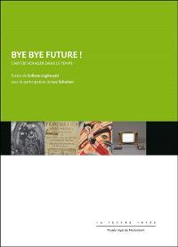Bye bye future ! : l'art de voyager dans le temps : exposition, Morlanwelz, Musée royal de Mariemont, du 24 janvier au 25 octobre 2020
