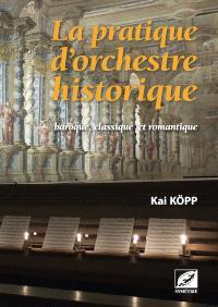 La pratique d'orchestre historique : baroque, classique et romantique