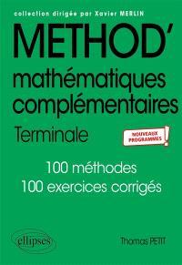 Mathématiques complémentaires terminale : 105 méthodes, 9 thèmes d'étude et 40 problèmes, 80 exercices corrigés : nouveaux programmes
