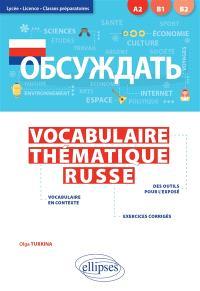 Obsuzhdat' : vocabulaire thématique russe : lycée, licence, classes préparatoires, A2-B1-B2