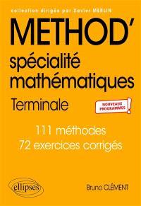 Method' mathématiques terminale spécialité : 111 méthodes, 72 exercices corrigés : nouveaux programmes