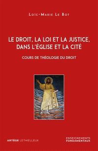 Le droit, la loi et la justice, dans l'Eglise et la cité : cours de théologie du droit