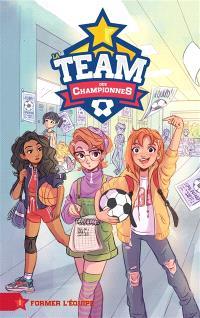 La team des championnes. Volume 1, Former l'équipe