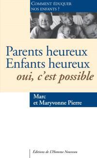 Parents heureux, enfants heureux : oui, c'est possible : comment éduquer nos enfants ?